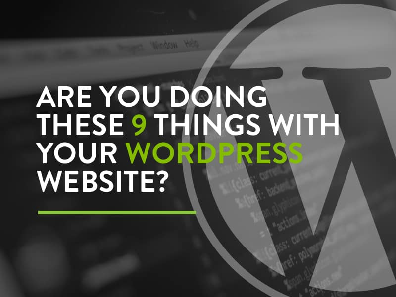 Are you doing these 9 things with your WordPress website ?